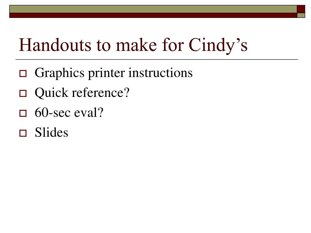 Handouts to make for Cindy's