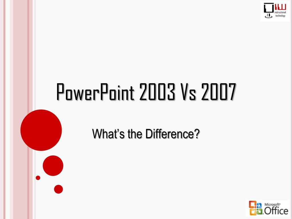 PowerPoint 2003 Vs 2007