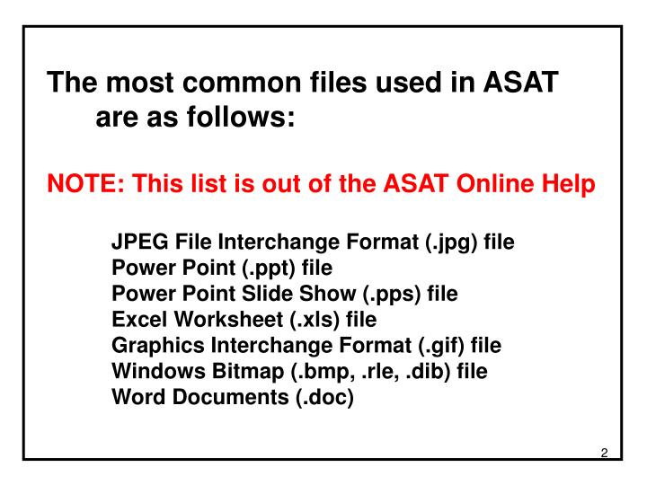 The most common files used in ASAT are as follows: