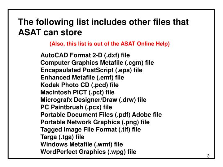 The following list includes other files that ASAT can store