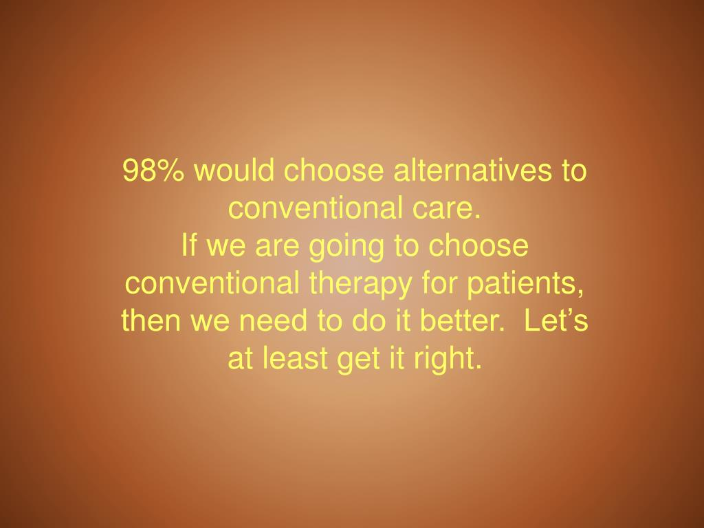 98% would choose alternatives to conventional care.
