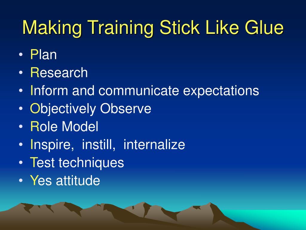 Making Training Stick Like Glue
