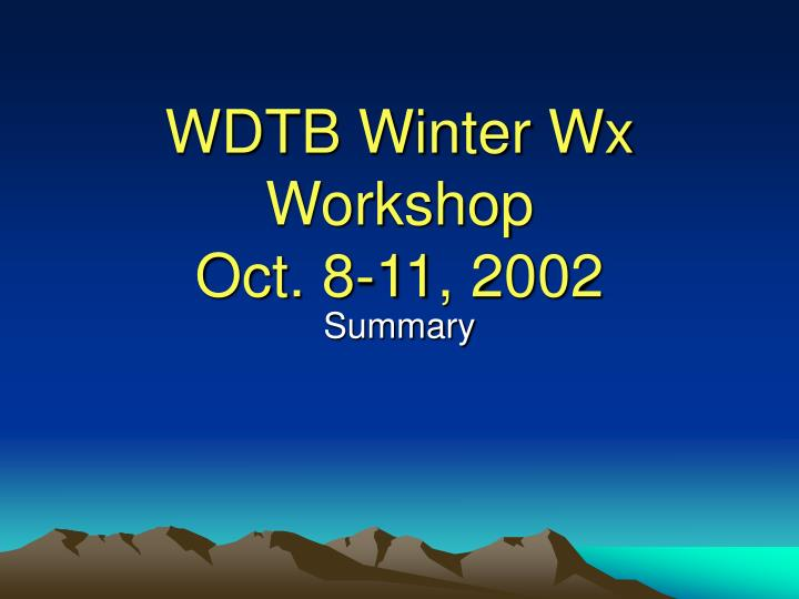 Wdtb winter wx workshop oct 8 11 2002