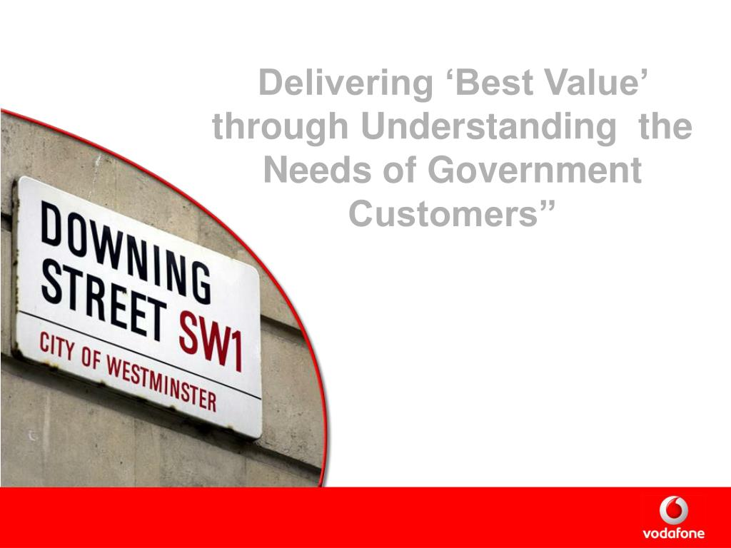 Delivering 'Best Value'  through Understanding  the Needs of Government Customers""