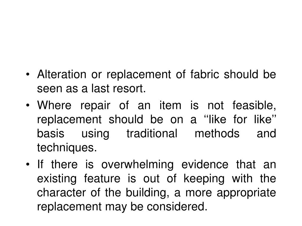 Alteration or replacement of fabric should be seen as a last resort.