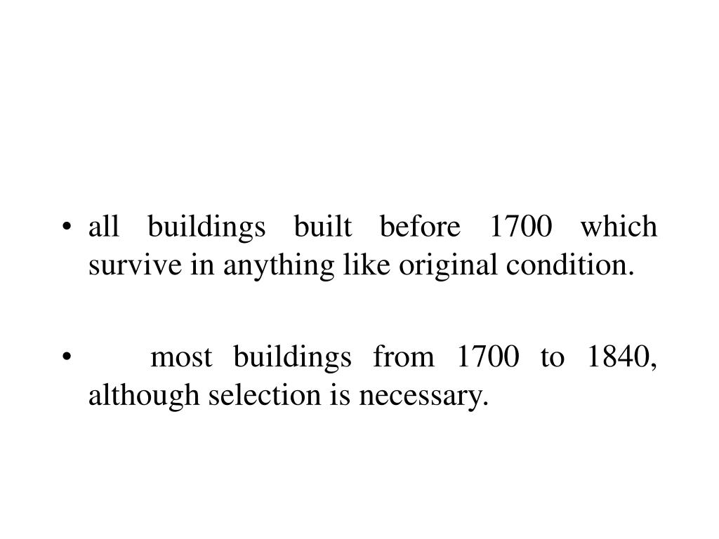 all buildings built before 1700 which survive in anything like original condition.