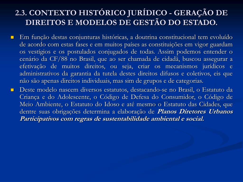 2.3. CONTEXTO HISTÓRICO JURÍDICO - GERAÇÃO DE DIREITOS E MODELOS DE GESTÃO DO ESTADO.
