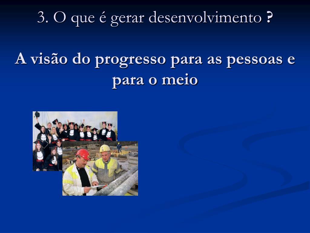 3. O que é gerar desenvolvimento