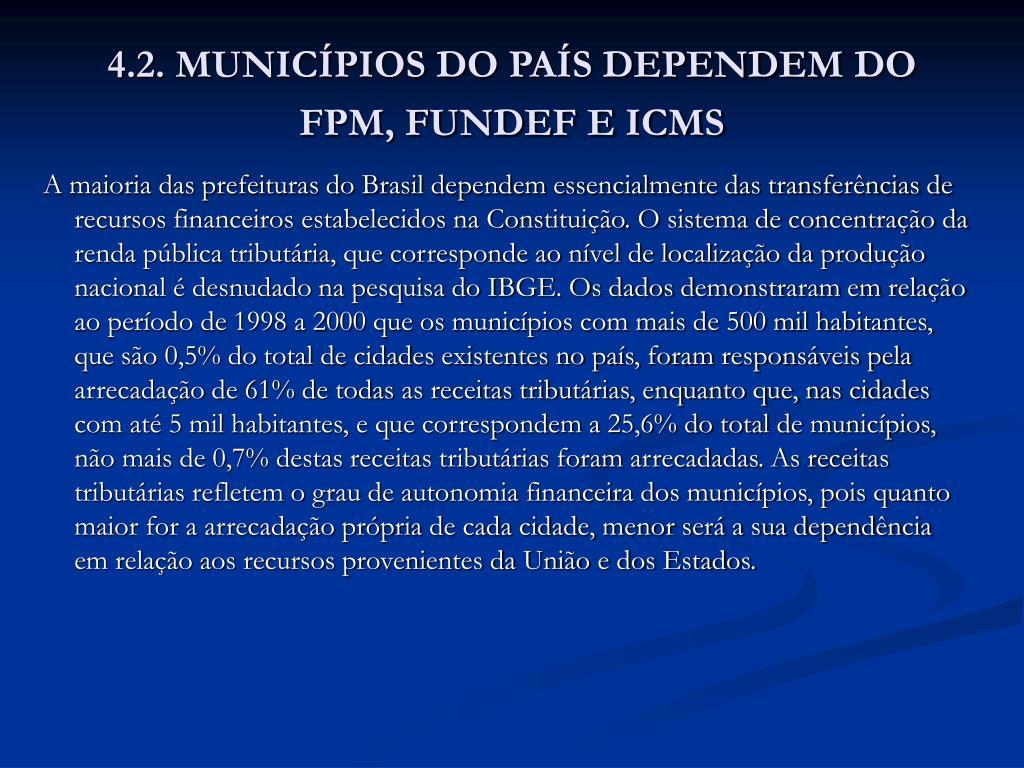 4.2. MUNICÍPIOS DO PAÍS DEPENDEM DO FPM, FUNDEF E ICMS