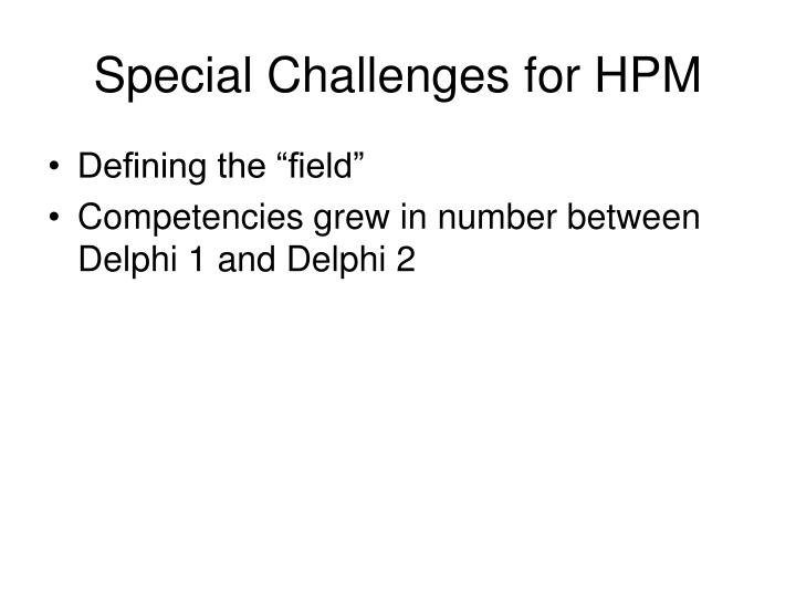 Special Challenges for HPM