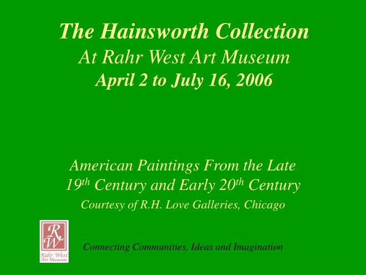 The hainsworth collection at rahr west art museum april 2 to july 16 2006