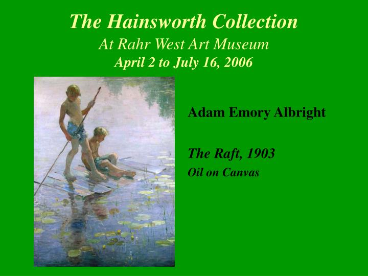 The hainsworth collection at rahr west art museum april 2 to july 16 20063