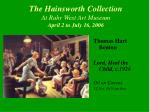 the hainsworth collection at rahr west art museum april 2 to july 16 20066