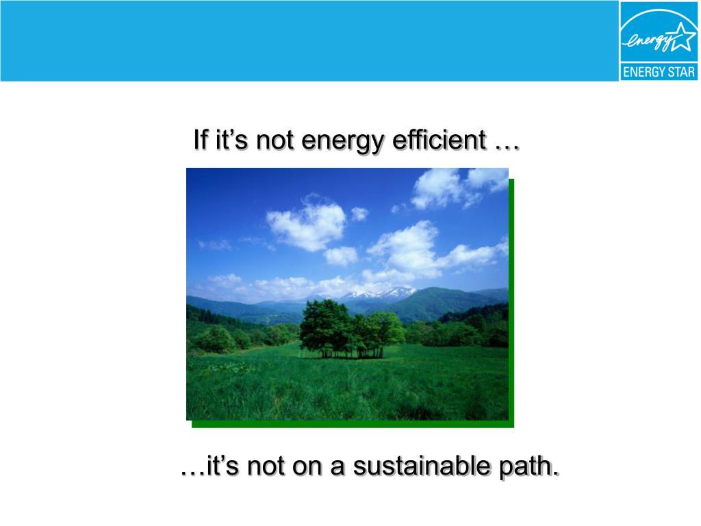 If it's not energy efficient …