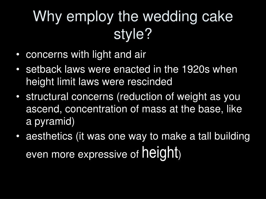 Why employ the wedding cake style?