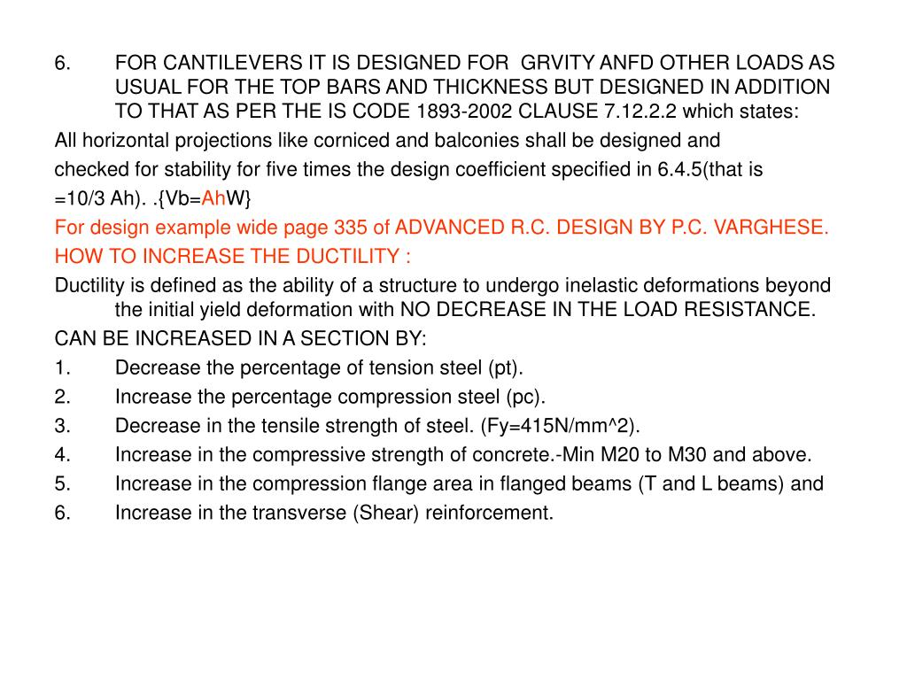 FOR CANTILEVERS IT IS DESIGNED FOR  GRVITY ANFD OTHER LOADS AS USUAL FOR THE TOP BARS AND THICKNESS BUT DESIGNED IN ADDITION TO THAT AS PER THE IS CODE 1893-2002 CLAUSE 7.12.2.2 which states: