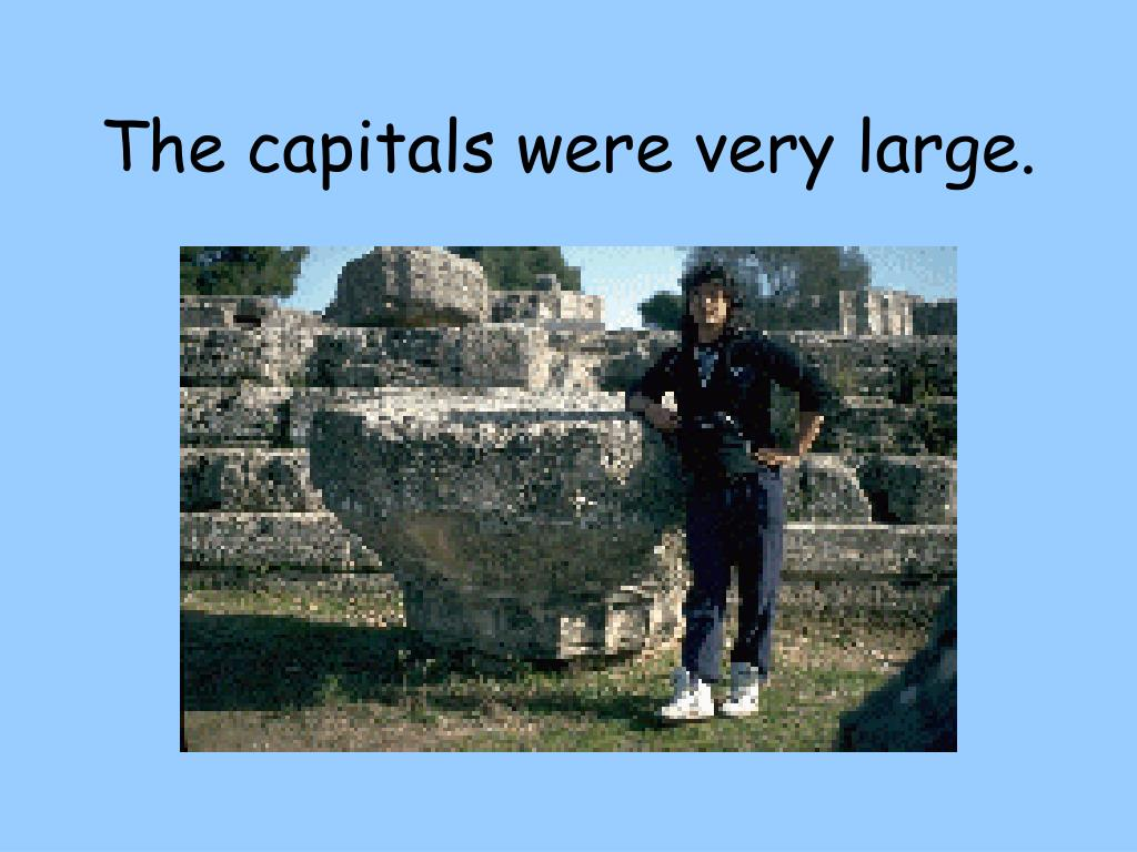 The capitals were very large.