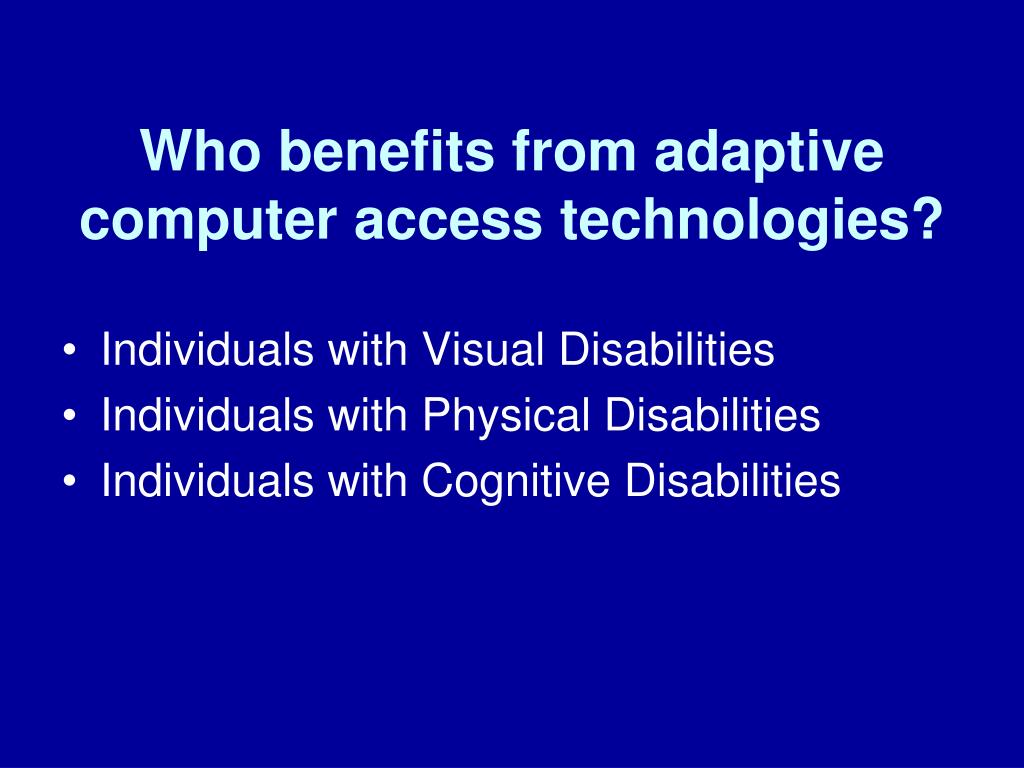 Who benefits from adaptive computer access technologies?
