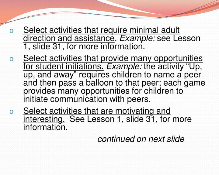 Select activities that require minimal adult direction and assistance