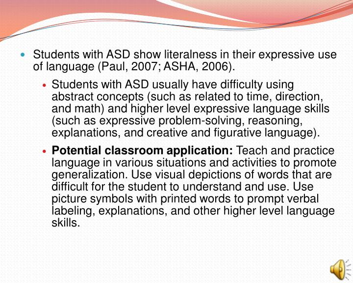 Students with ASD show literalness in their expressive use of language (Paul, 2007; ASHA, 2006).