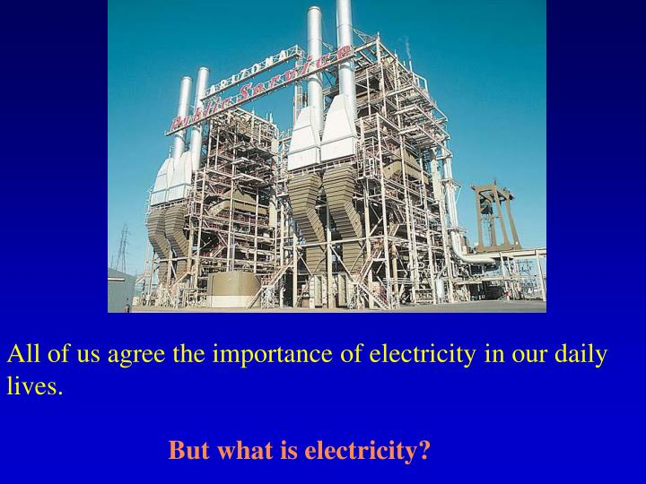 All of us agree the importance of electricity in our daily lives but what is electricity l.jpg