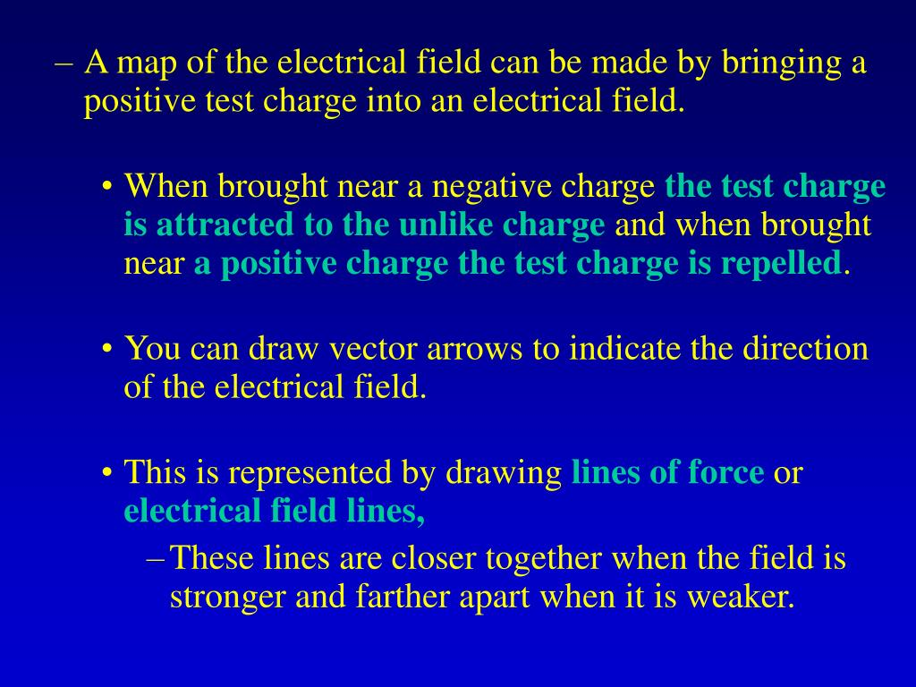 A map of the electrical field can be made by bringing a positive test charge into an electrical field.
