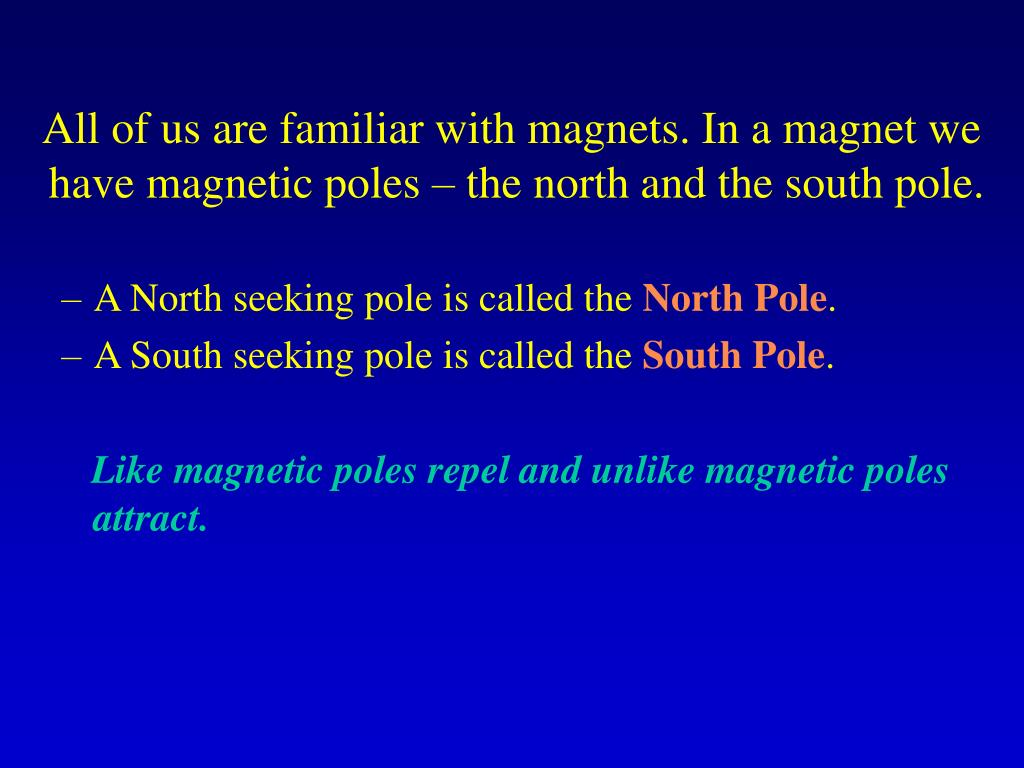 All of us are familiar with magnets. In a magnet we have magnetic poles – the north and the south pole.