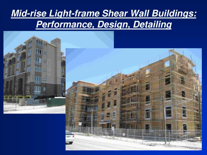 Mid rise light frame shear wall buildings performance design detailing
