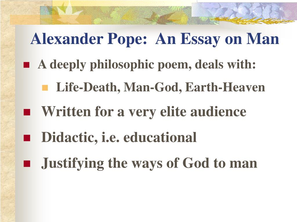 alexander popes essay on man Free essay: analysis of alexander pope's an essay on man there are three main issues that pope talks about in his long poem an essay on man.