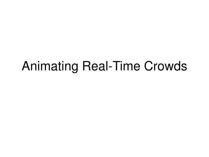 Animating real time crowds