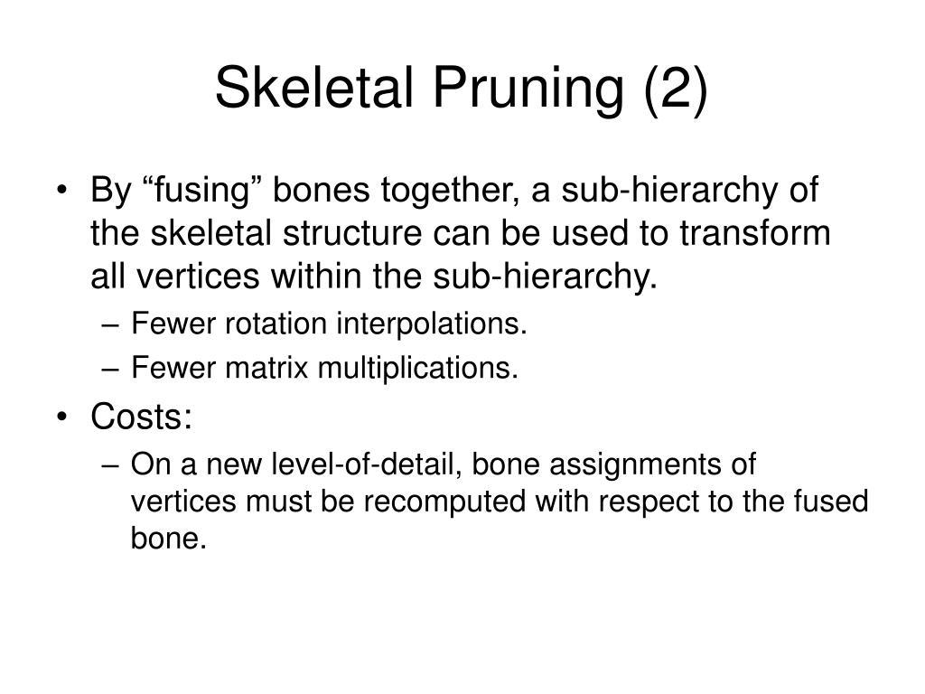 Skeletal Pruning (2)