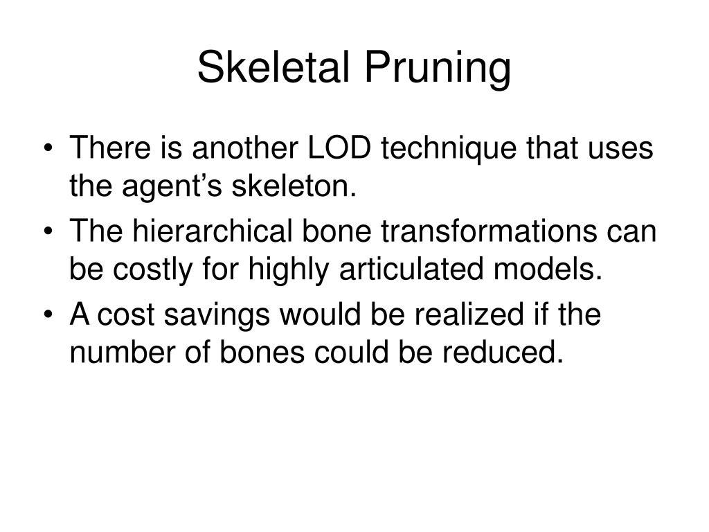 Skeletal Pruning