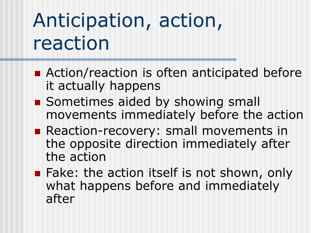 Anticipation, action, reaction