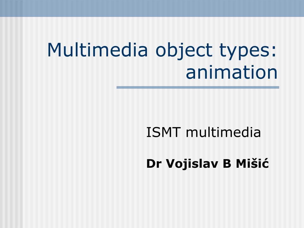 Multimedia object types: