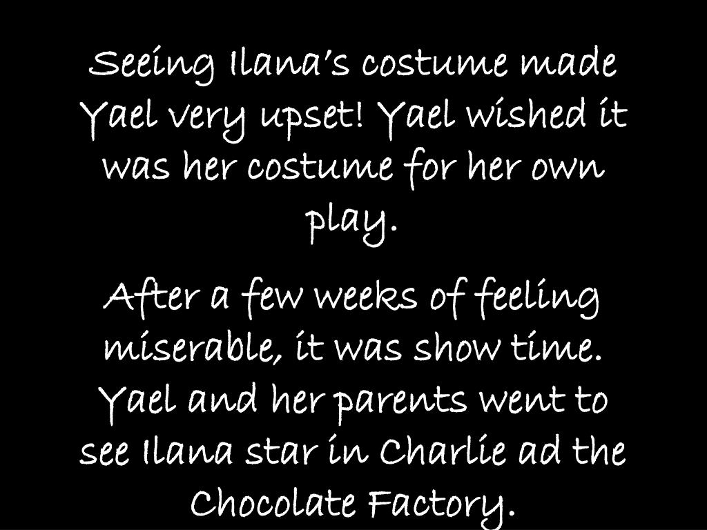 Seeing Ilana's costume made Yael very upset! Yael wished it was her costume for her own play.