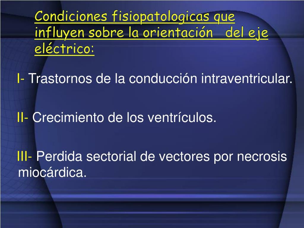 Condiciones fisiopatologicas que influyen sobre la orientación   del eje eléctrico: