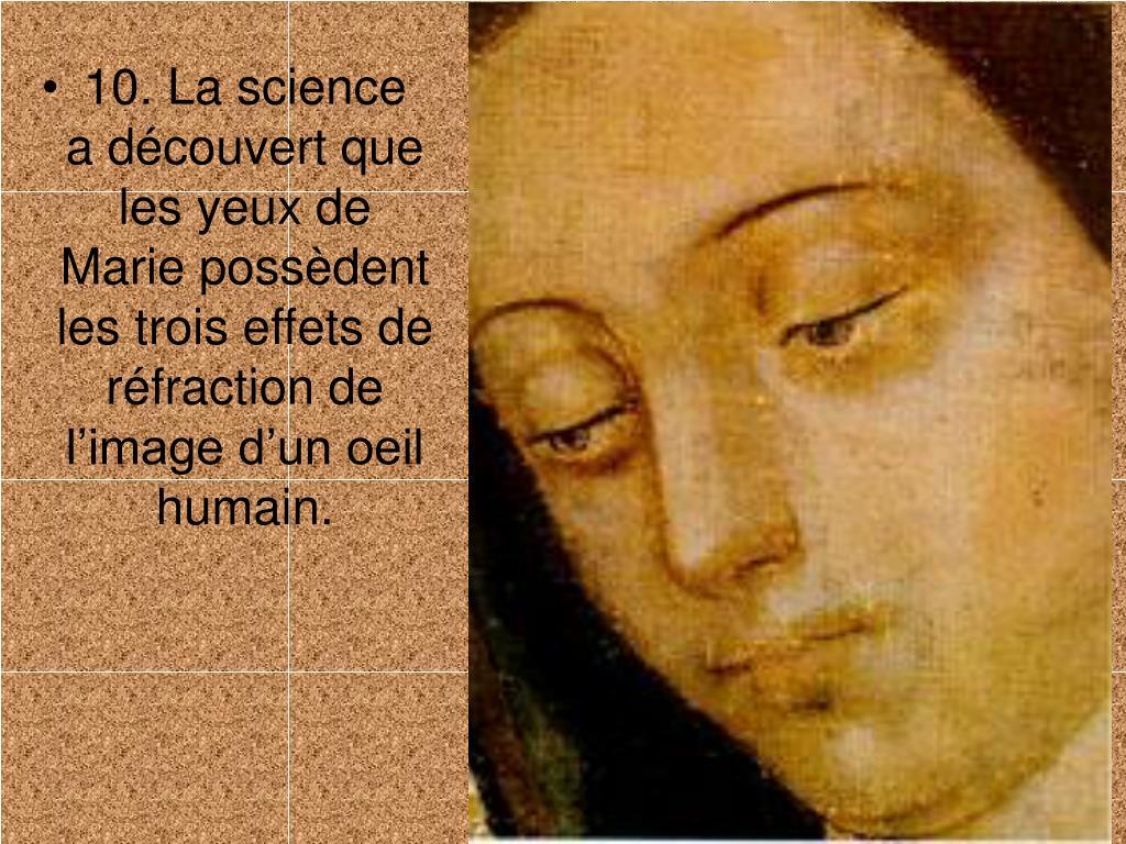 10. La science     a découvert que les yeux de Marie possèdent les trois effets de réfraction de l'image d'un oeil humain.