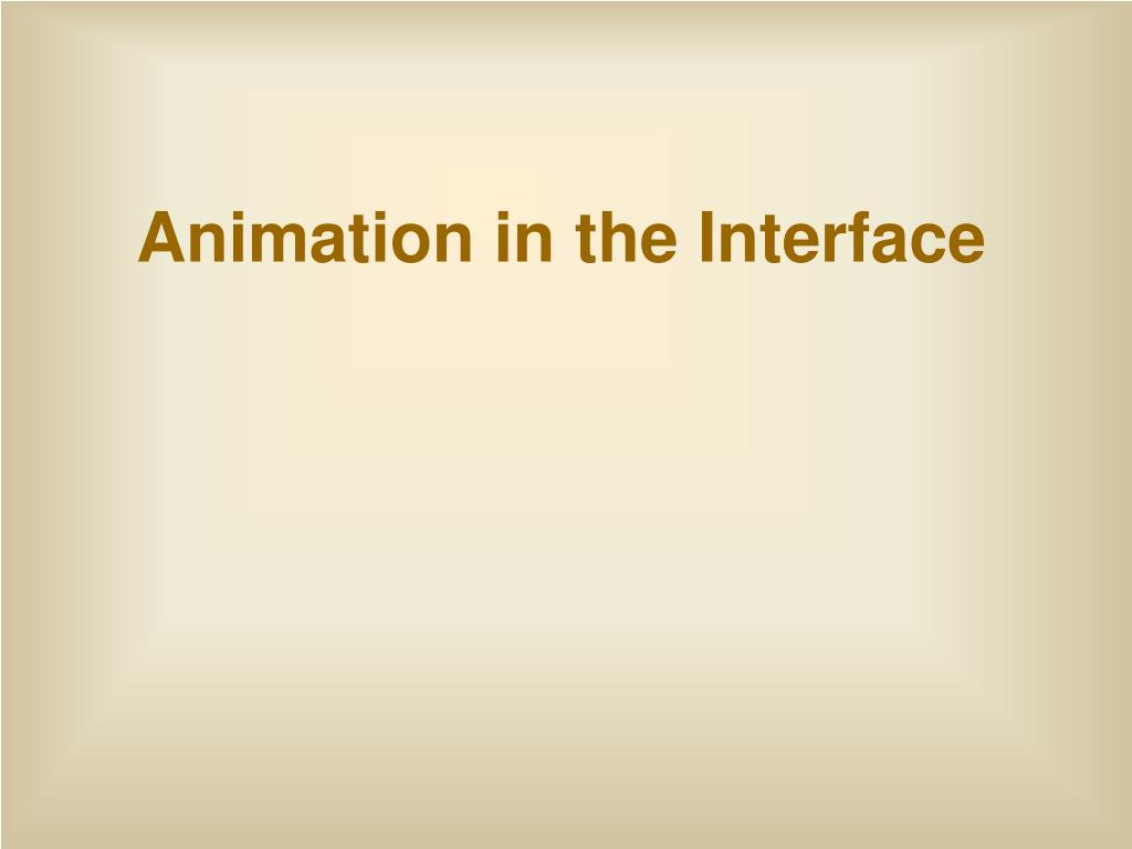 Animation in the Interface