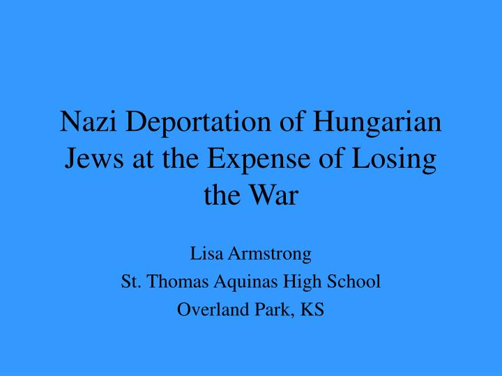 Nazi deportation of hungarian jews at the expense of losing the war