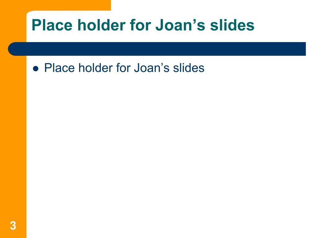 Place holder for Joan's slides