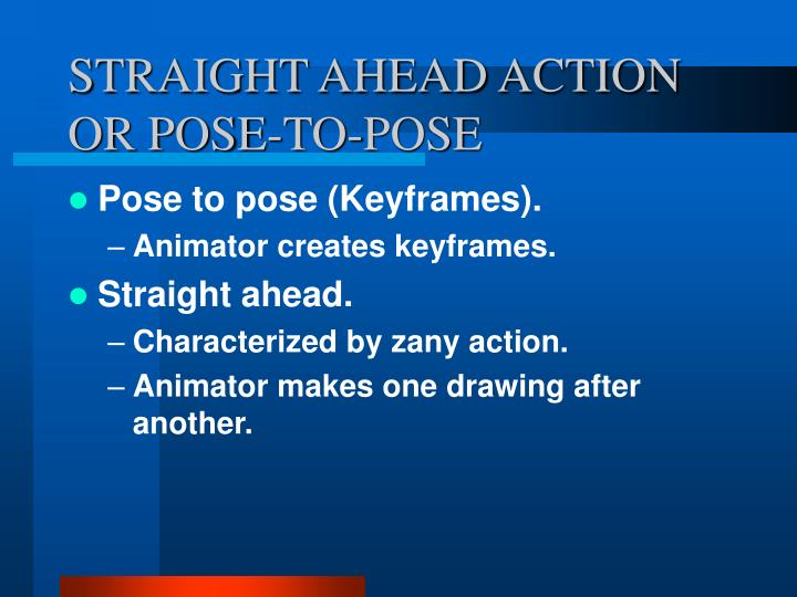 STRAIGHT AHEAD ACTION OR POSE-TO-POSE