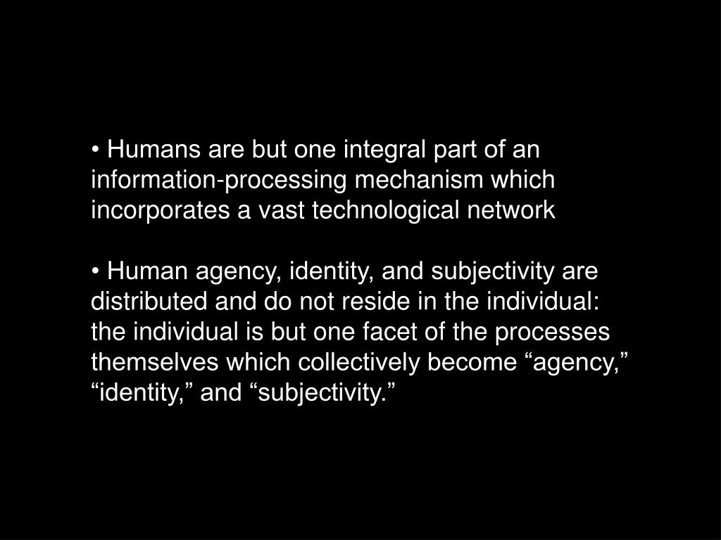 • Humans are but one integral part of an information-processing mechanism which incorporates a vast technological network