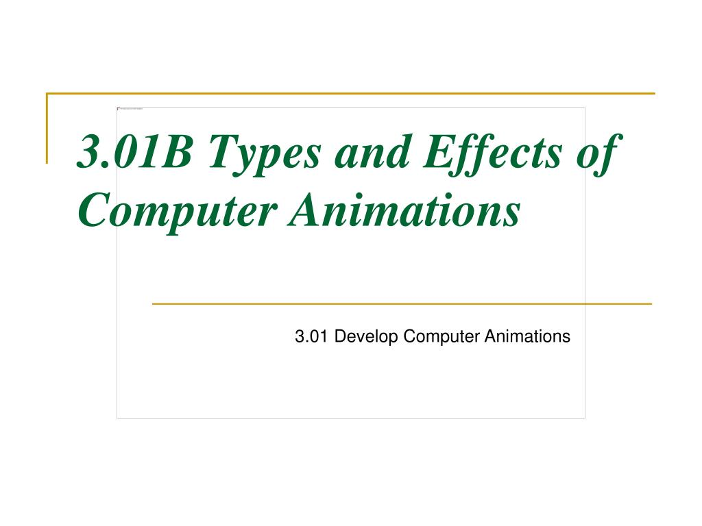 3.01B Types and Effects of Computer Animations