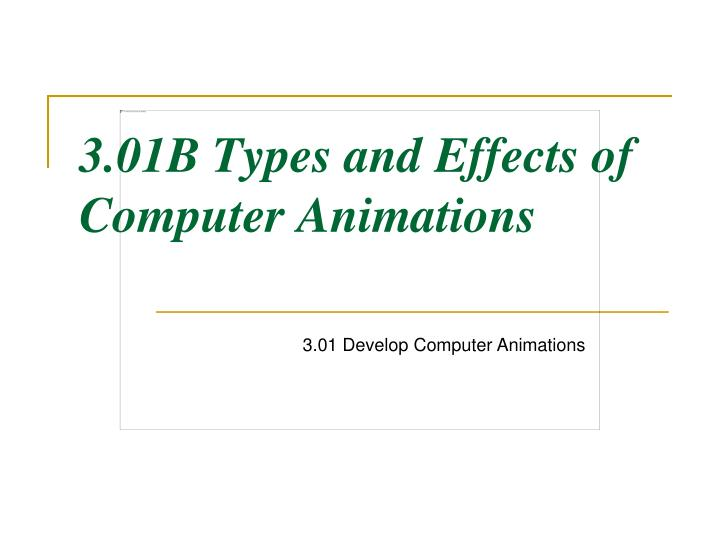 3 01b types and effects of computer animations