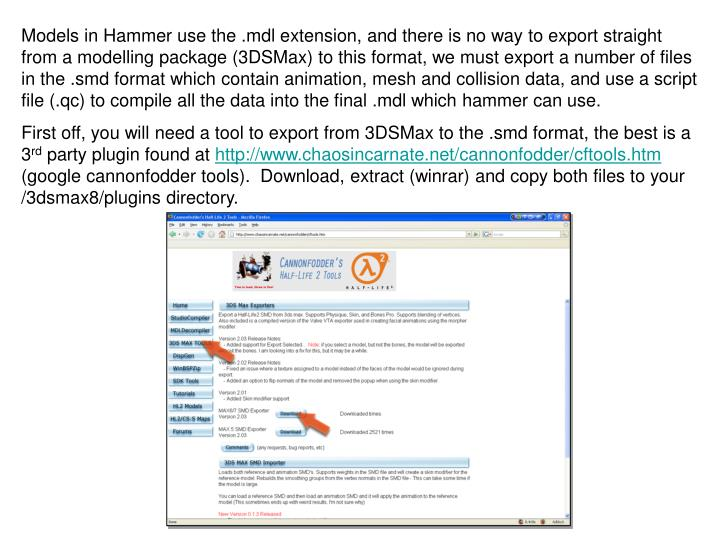 Models in Hammer use the .mdl extension, and there is no way to export straight from a modelling pac...