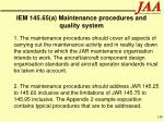 iem 145 65 a maintenance procedures and quality system