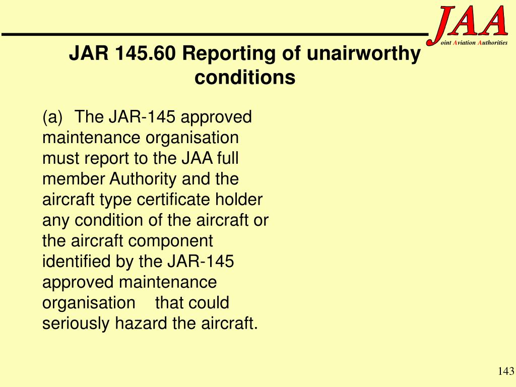 JAR 145.60 Reporting of unairworthy conditions
