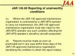 jar 145 60 reporting of unairworthy conditions146