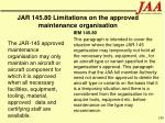 jar 145 80 limitations on the approved maintenance organisation