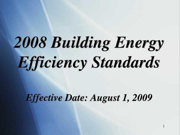 2008 building energy efficiency standards effective date august 1 2009